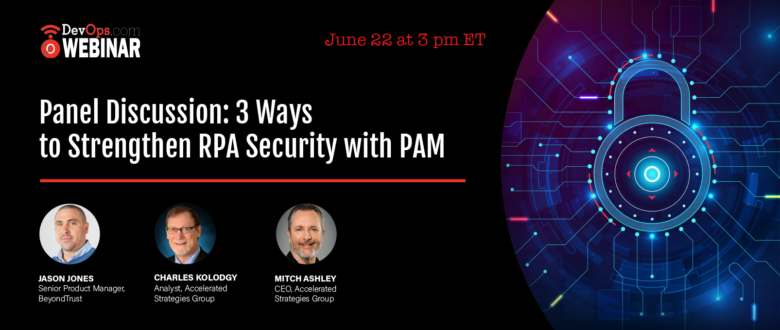 Panel Discussion: 3 Ways to Strengthen RPA Security with PAM
