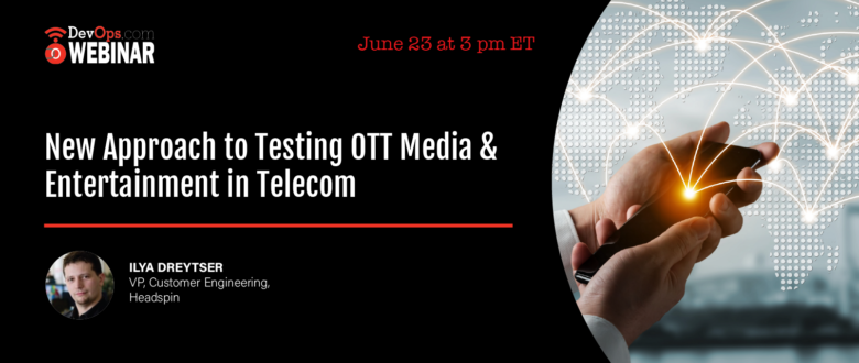 New Approach to Testing OTT Media & Entertainment in Telecom